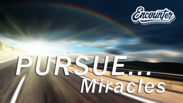 Pursue Your Miracle - Encounter