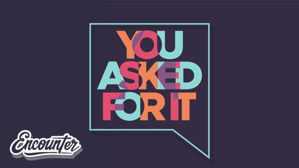 You Asked For It 2018 - Encounter Service